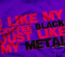 I Like My Coffee Black Just Like My Metal Shirt And Clothing