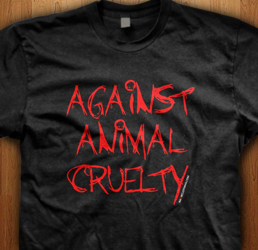 Against Animal Cruelty Pro Life T-Shirt